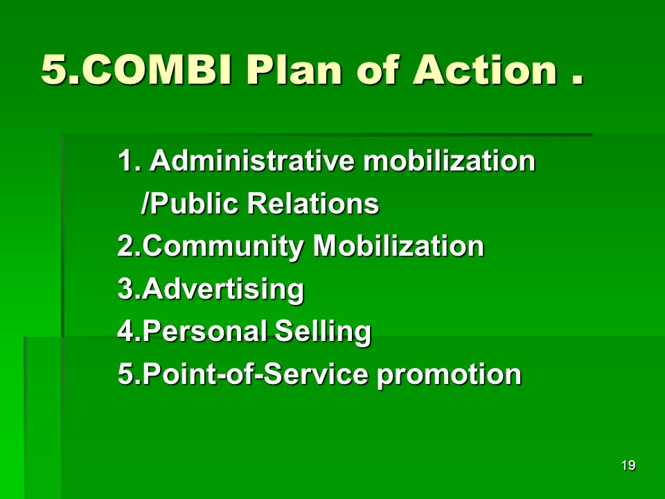 19 5.COMBI Plan of Action. 1. Administrative mobilization 1.