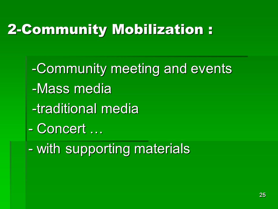 25 2-Community Mobilization : -Community meeting and events -Community meeting and events -Mass media -Mass media -traditional media -traditional media - Concert … - with supporting materials