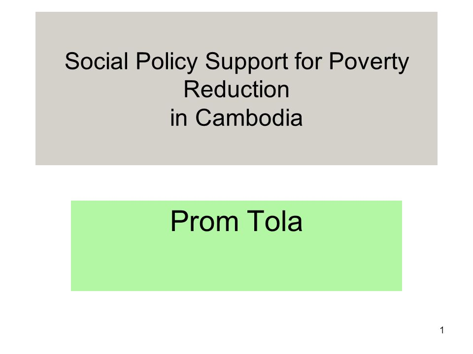 1 Social Policy Support for Poverty Reduction in Cambodia Prom Tola