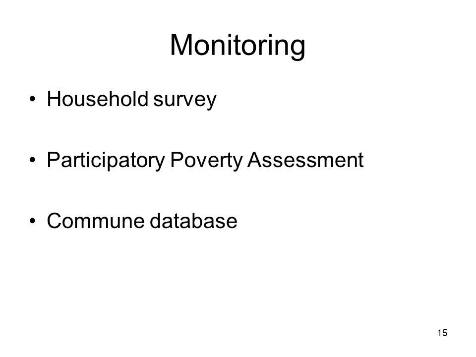 15 Monitoring Household survey Participatory Poverty Assessment Commune database