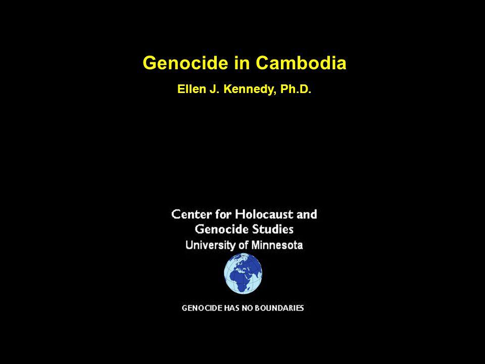 Genocide in Cambodia Ellen J. Kennedy, Ph.D.