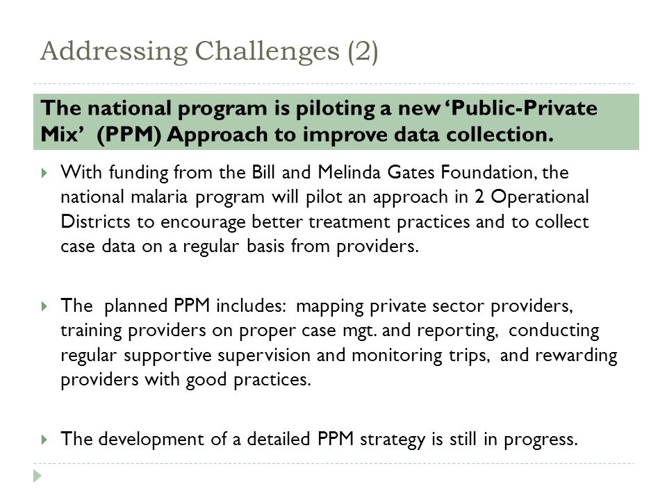 Addressing Challenges (2) The national program is piloting a new 'Public-Private Mix' (PPM) Approach to improve data collection.