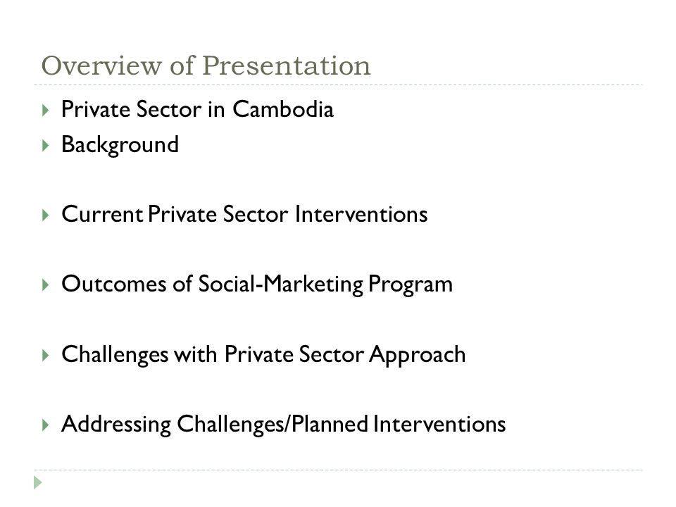 Private Sector in Cambodia  About 2/3 of people with febrile illness report seeking treatment in the private sector (CMS 2007).