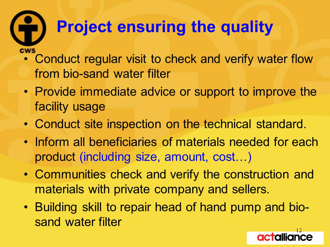 Project ensuring the quality Conduct regular visit to check and verify water flow from bio-sand water filter Provide immediate advice or support to im