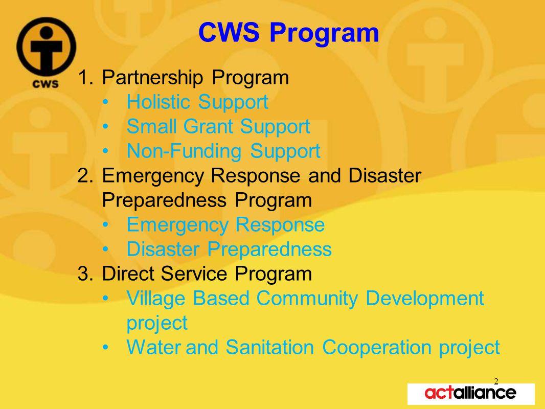 CWS Program 1.Partnership Program Holistic Support Small Grant Support Non-Funding Support 2.Emergency Response and Disaster Preparedness Program Emer