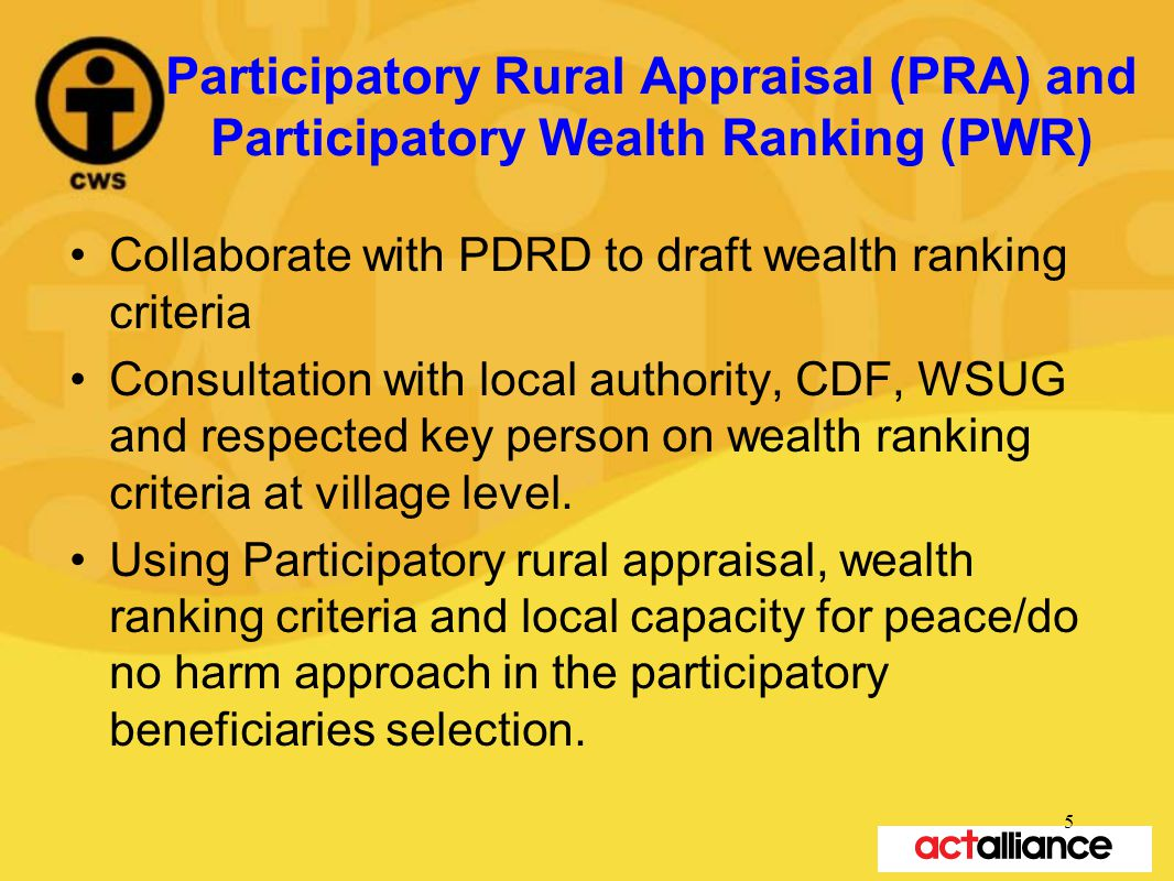 Participatory Rural Appraisal (PRA) and Participatory Wealth Ranking (PWR) Collaborate with PDRD to draft wealth ranking criteria Consultation with local authority, CDF, WSUG and respected key person on wealth ranking criteria at village level.
