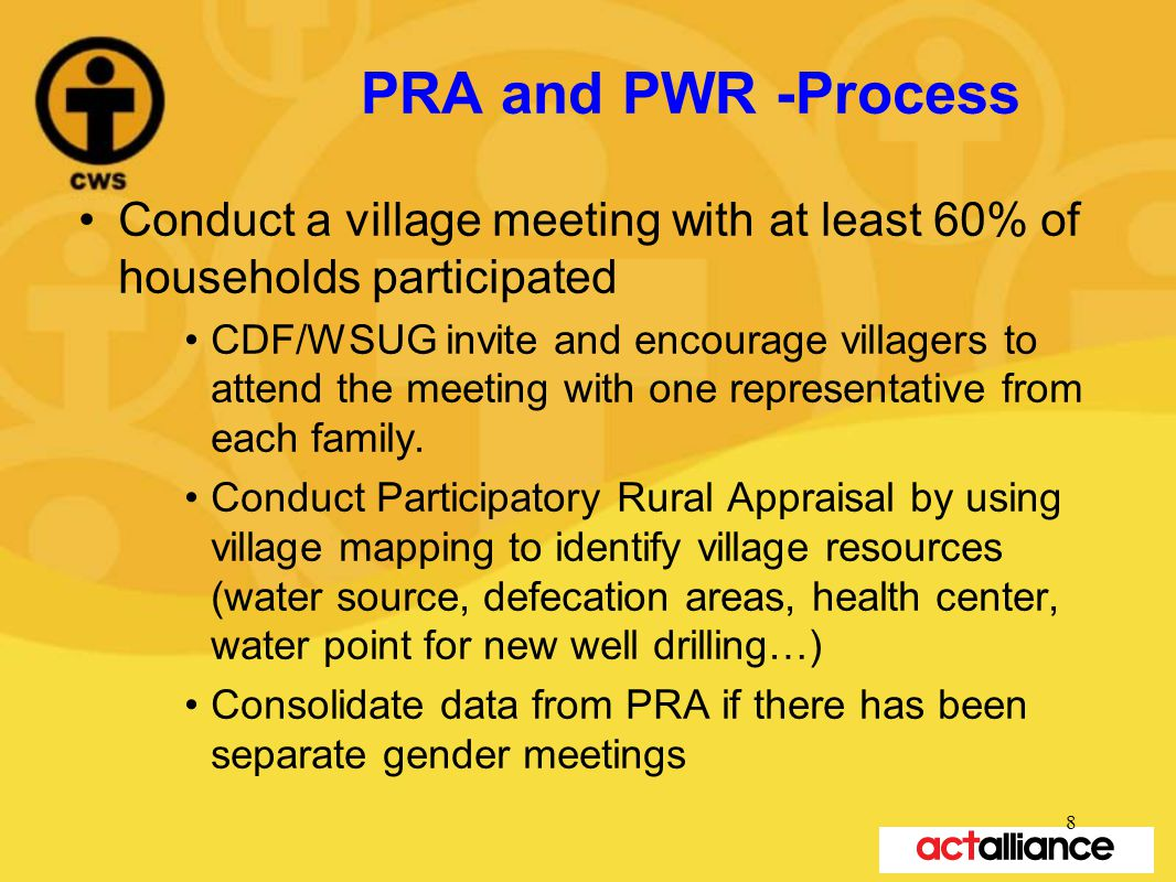 PRA and PWR -Process Conduct a village meeting with at least 60% of households participated CDF/WSUG invite and encourage villagers to attend the meeting with one representative from each family.