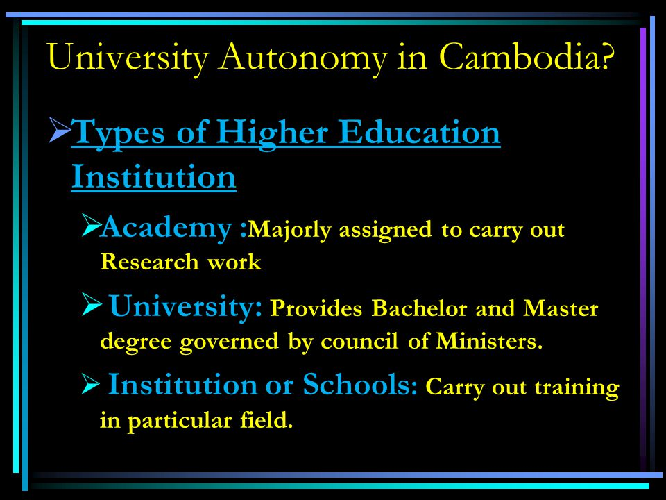 University Autonomy in Cambodia?  Current regulatory statuses –Having adequate library, laboratory, materials and other facilities to carry out teach