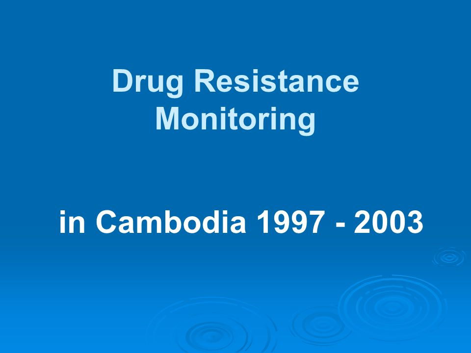 Drug Resistance Monitoring in Cambodia 1997 - 2003
