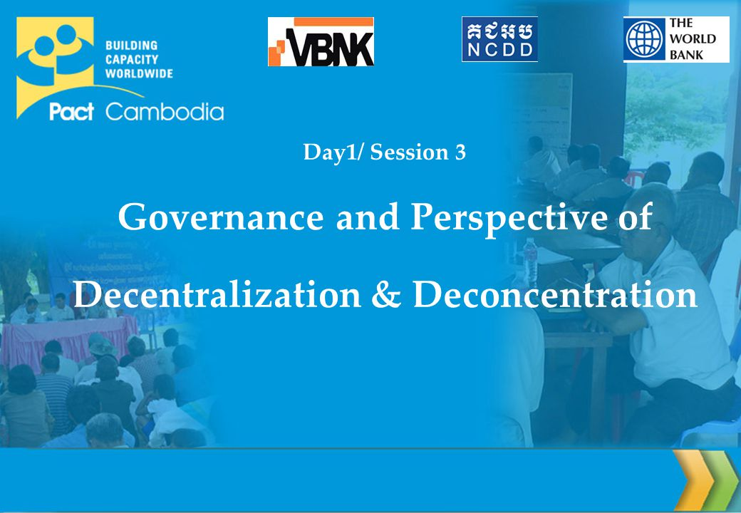 Objectives At the end of the session participants will be able to: 1.Define in practical terms the meaning of governance, decentralization and deconcentration.
