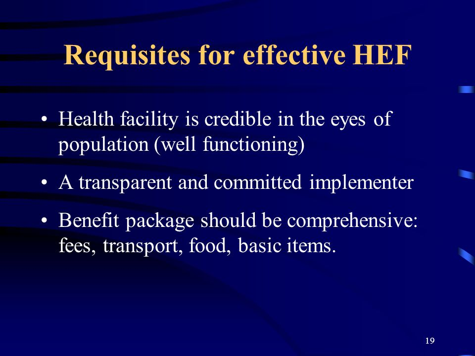19 Requisites for effective HEF Health facility is credible in the eyes of population (well functioning) A transparent and committed implementer Benef