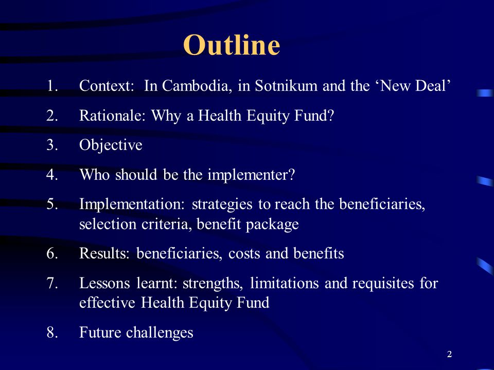 2 Outline 1.Context: In Cambodia, in Sotnikum and the 'New Deal' 2.Rationale: Why a Health Equity Fund? 3.Objective 4.Who should be the implementer? 5
