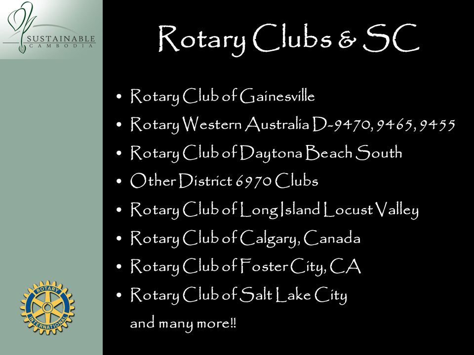 Rotary Clubs & SC Rotary Club of Gainesville Rotary Western Australia D-9470, 9465, 9455 Rotary Club of Daytona Beach South Other District 6970 Clubs Rotary Club of Long Island Locust Valley Rotary Club of Calgary, Canada Rotary Club of Foster City, CA Rotary Club of Salt Lake City and many more!!