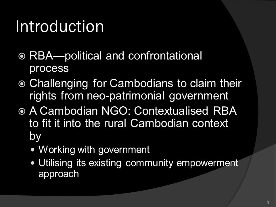 Research Questions  How and in what ways has the intervention of a rights-based development NGO in Cambodia influenced people's agency in fulfilling their rights to development?;  How have political, economic, social and cultural forces influenced people's agency in fulfilling such rights.