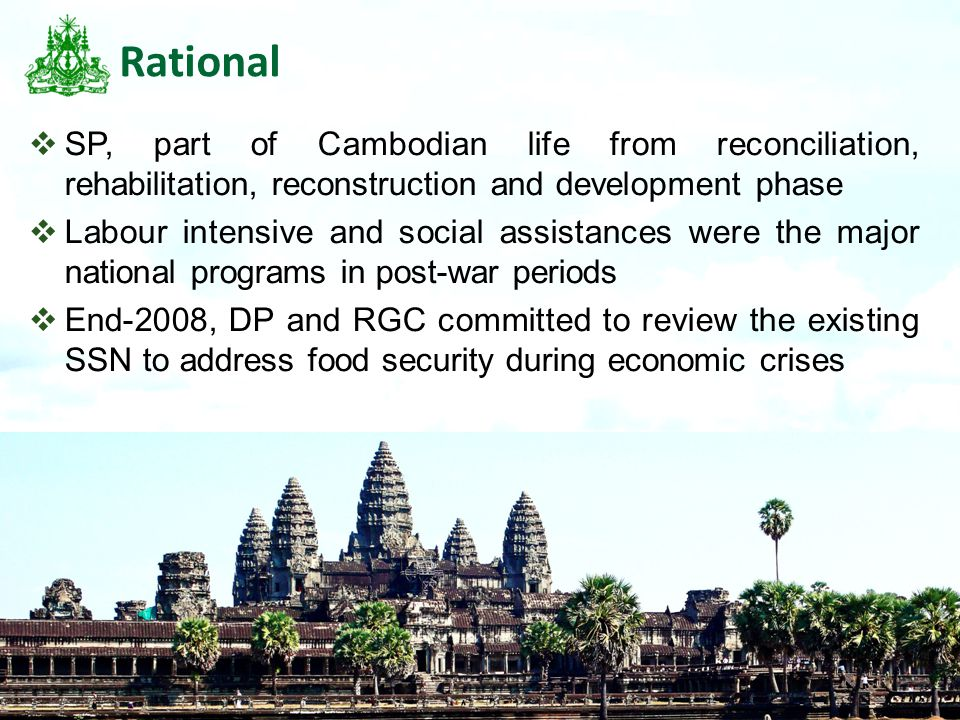 3 Rational  SP, part of Cambodian life from reconciliation, rehabilitation, reconstruction and development phase  Labour intensive and social assist