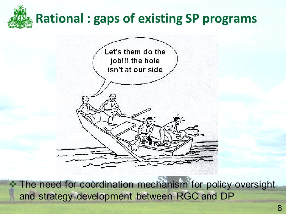 8 Rational : gaps of existing SP programs  The need for coordination mechanism for policy oversight and strategy development between RGC and DP