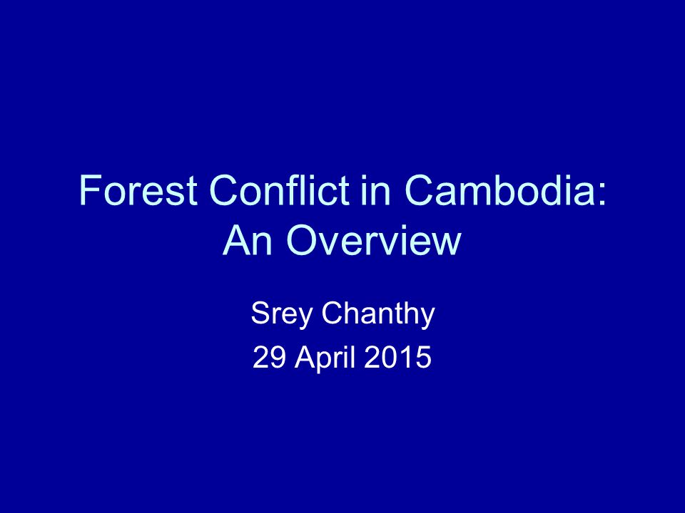 2 Presentation Outline 1.About Cambodia 2.Forest Management in Contemporary Cambodia 3.Conflicts 4.Strategic Consideration