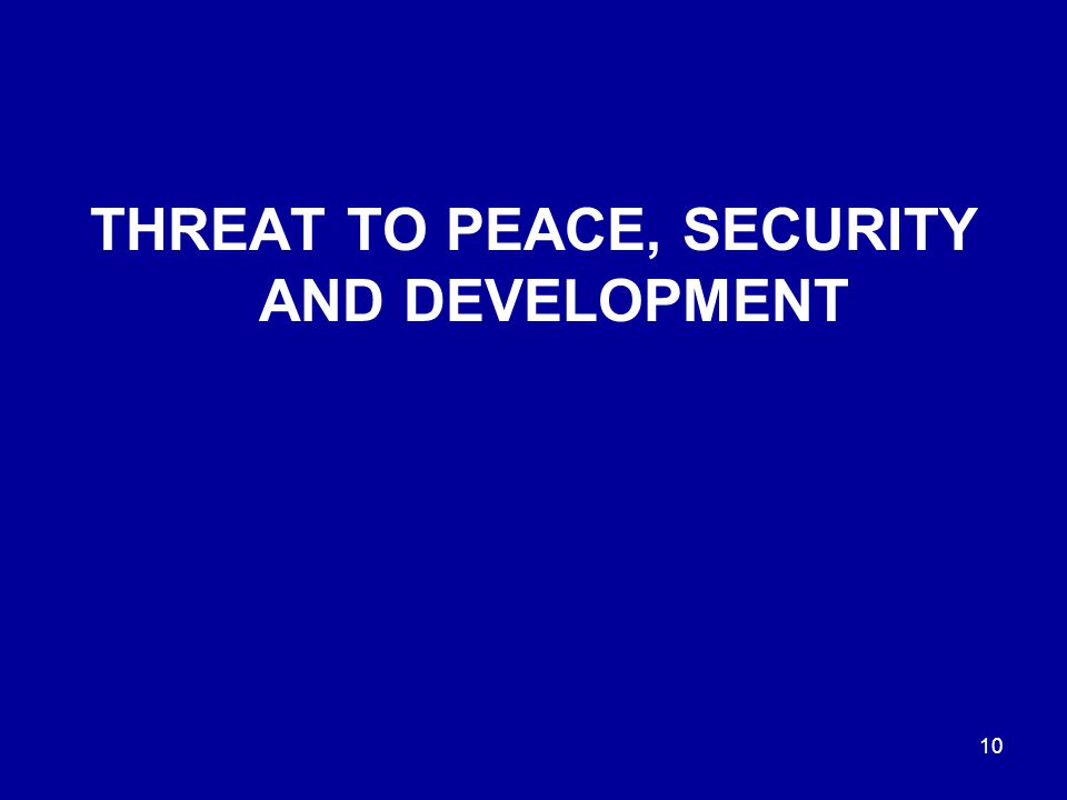 10 THREAT TO PEACE, SECURITY AND DEVELOPMENT