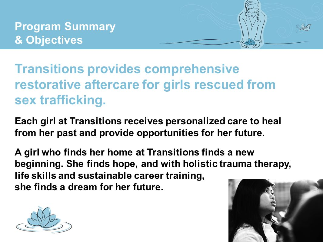 Transitions Dream Home Each girl at the Dream Home receives personalized care to heal from her past and provide opportunities for her future.