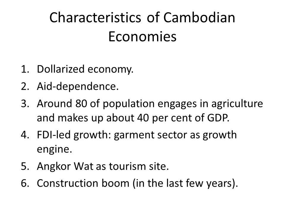 Characteristics of Cambodian Economies 1.Dollarized economy.