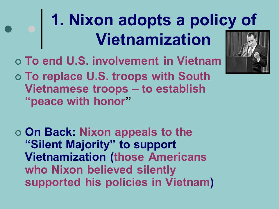 1.Nixon adopts a policy of Vietnamization To end U.S.