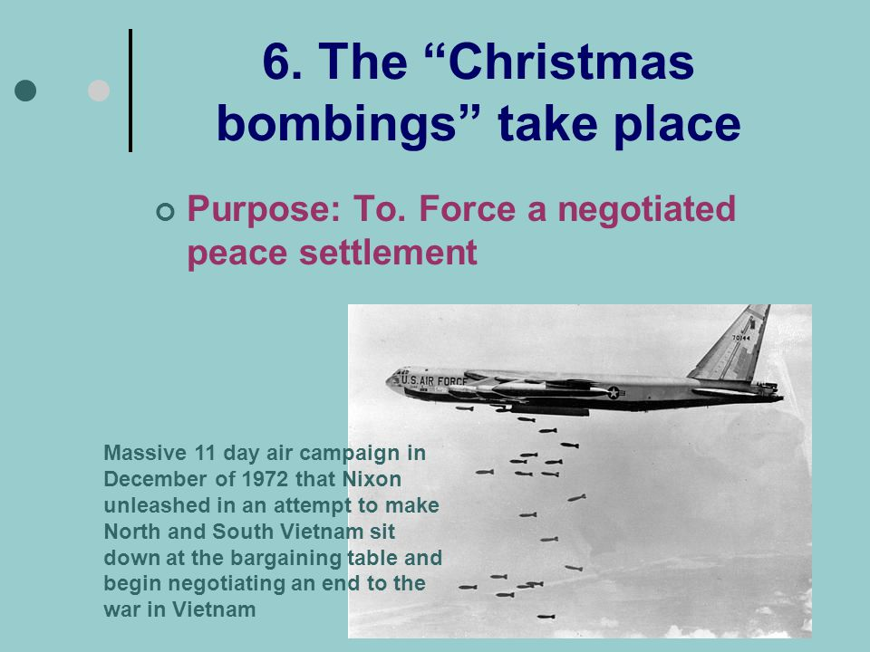 6.The Christmas bombings take place Purpose: To.