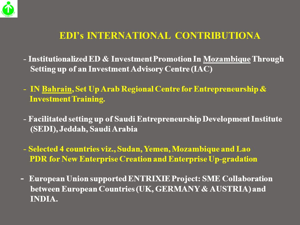 EDI's INTERNATIONAL CONTRIBUTIONA - Institutionalized ED & Investment Promotion In Mozambique Through Setting up of an Investment Advisory Centre (IAC) - IN Bahrain, Set Up Arab Regional Centre for Entrepreneurship & Investment Training.