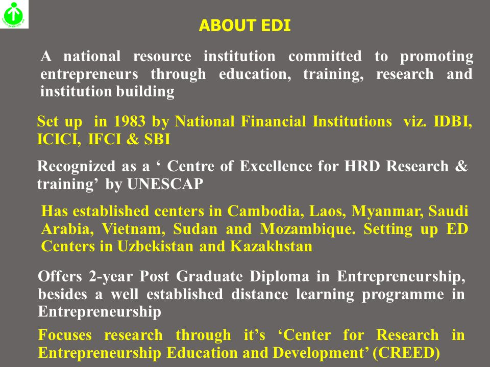A national resource institution committed to promoting entrepreneurs through education, training, research and institution building Set up in 1983 by