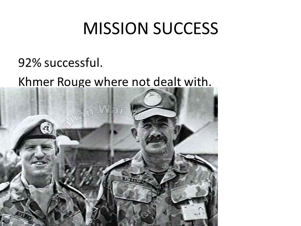 MISSION SUCCESS 92% successful. Khmer Rouge where not dealt with.