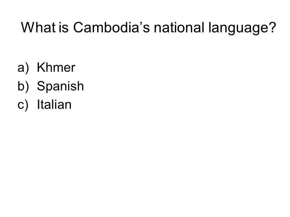 What is Cambodia's national language a)Khmer b)Spanish c)Italian