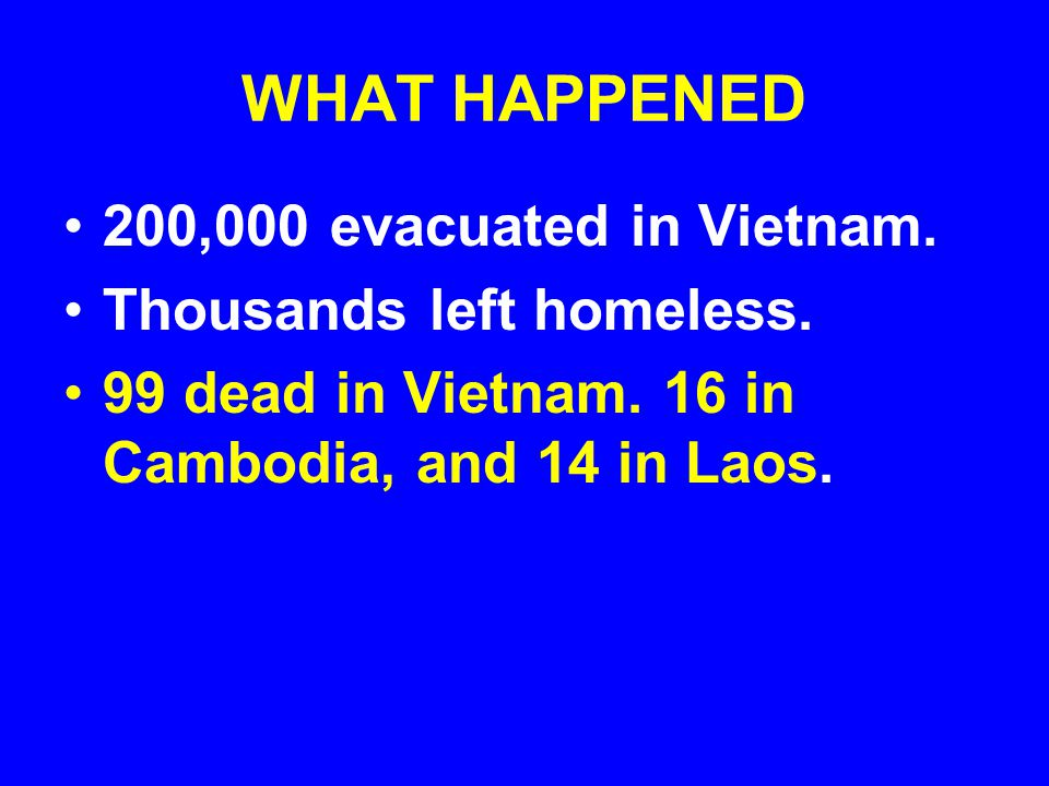 WHAT HAPPENED 200,000 evacuated in Vietnam. Thousands left homeless.