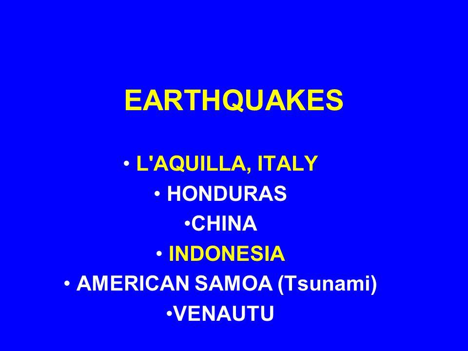 EARTHQUAKES L AQUILLA, ITALY HONDURAS CHINA INDONESIA AMERICAN SAMOA (Tsunami) VENAUTU