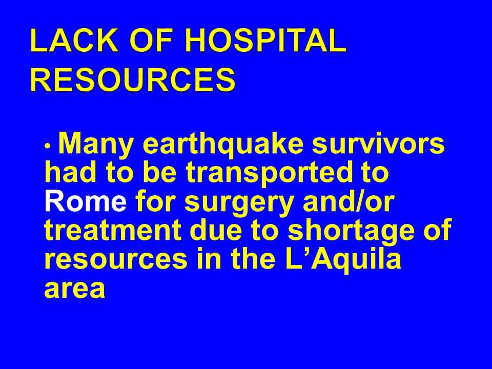 Many earthquake survivors had to be transported to Rome for surgery and/or treatment due to shortage of resources in the L'Aquila area