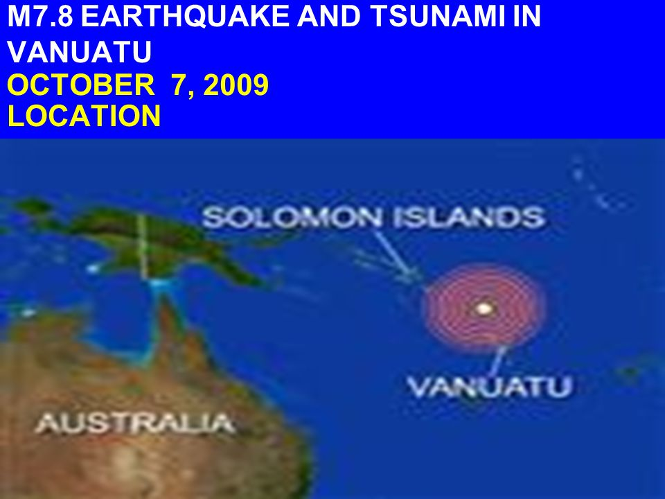 LOCATION M7.8 EARTHQUAKE AND TSUNAMI IN VANUATU OCTOBER 7, 2009