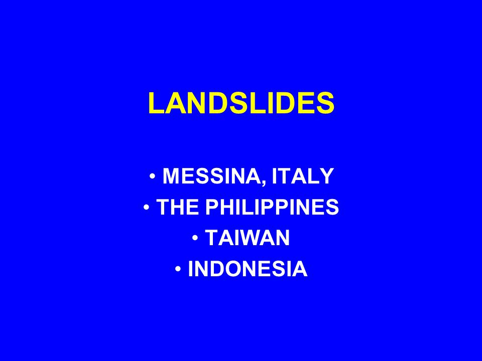 LANDSLIDES MESSINA, ITALY THE PHILIPPINES TAIWAN INDONESIA