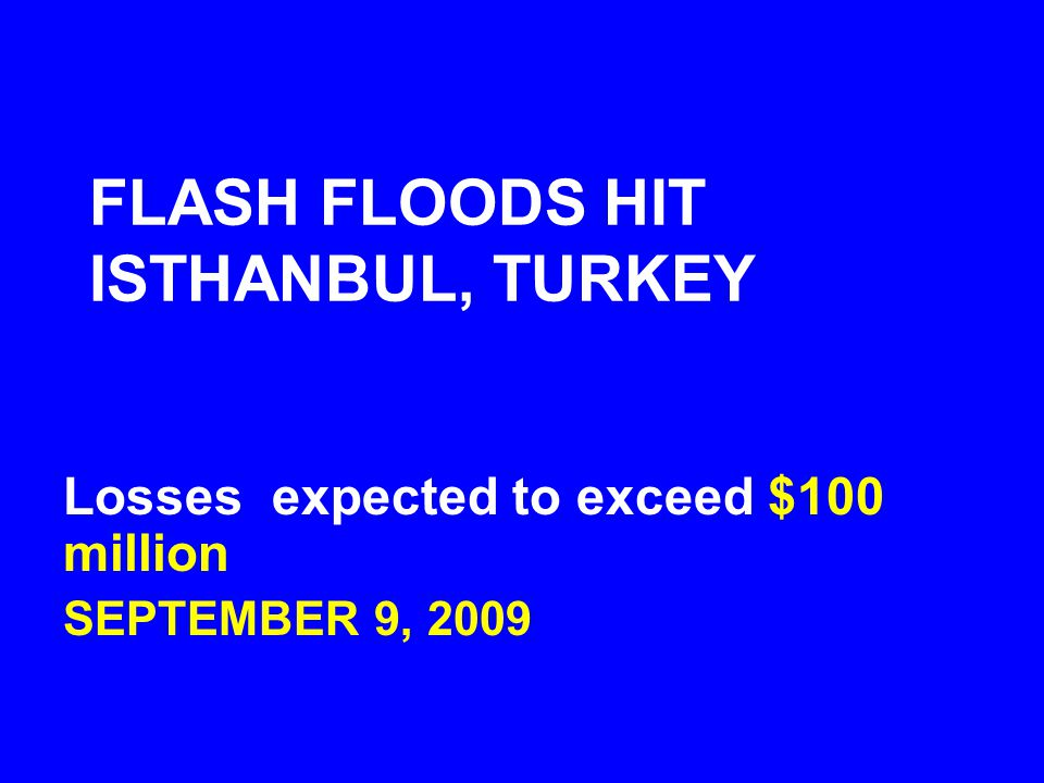 FLASH FLOODS HIT ISTHANBUL, TURKEY Losses expected to exceed $100 million SEPTEMBER 9, 2009