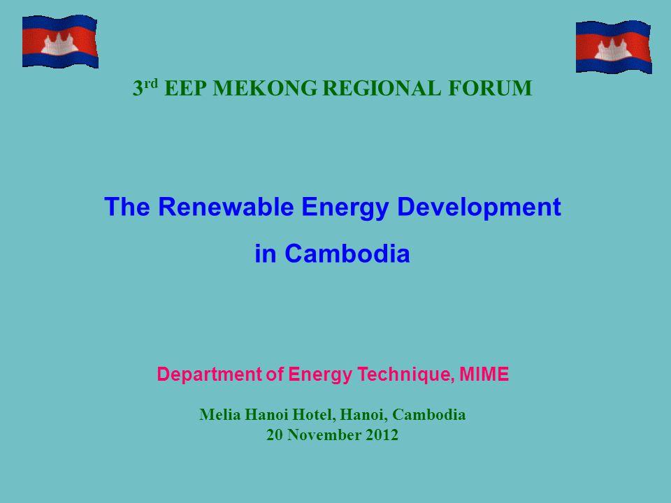 3 rd EEP MEKONG REGIONAL FORUM The Renewable Energy Development in Cambodia Department of Energy Technique, MIME Melia Hanoi Hotel, Hanoi, Cambodia 20