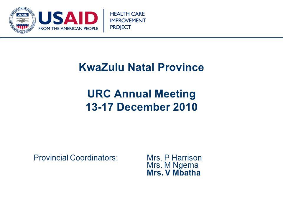 1 KwaZulu Natal Province URC Annual Meeting 13-17 December 2010 Provincial Coordinators: Mrs.