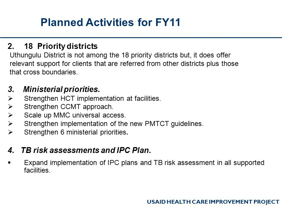 USAID HEALTH CARE IMPROVEMENT PROJECT 2.18 Priority districts Uthungulu District is not among the 18 priority districts but, it does offer relevant su