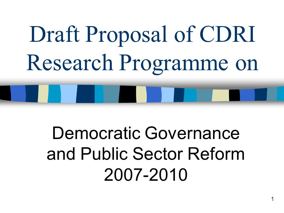 1 Draft Proposal of CDRI Research Programme on Democratic Governance and Public Sector Reform 2007-2010