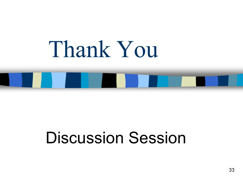 33 Thank You Discussion Session