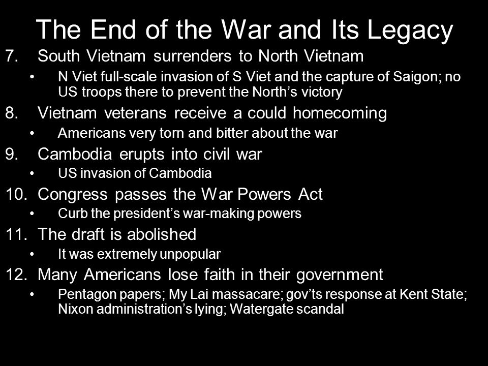 The End of the War and Its Legacy 7.South Vietnam surrenders to North Vietnam N Viet full-scale invasion of S Viet and the capture of Saigon; no US tr