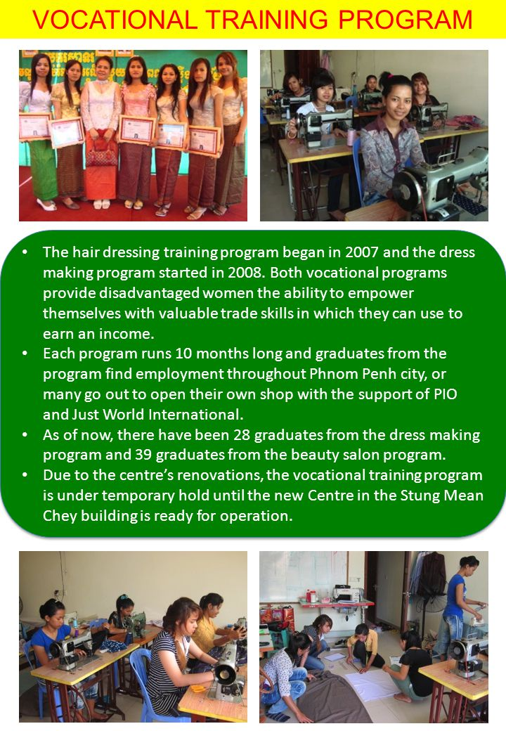 VOCATIONAL TRAINING PROGRAM The hair dressing training program began in 2007 and the dress making program started in 2008.