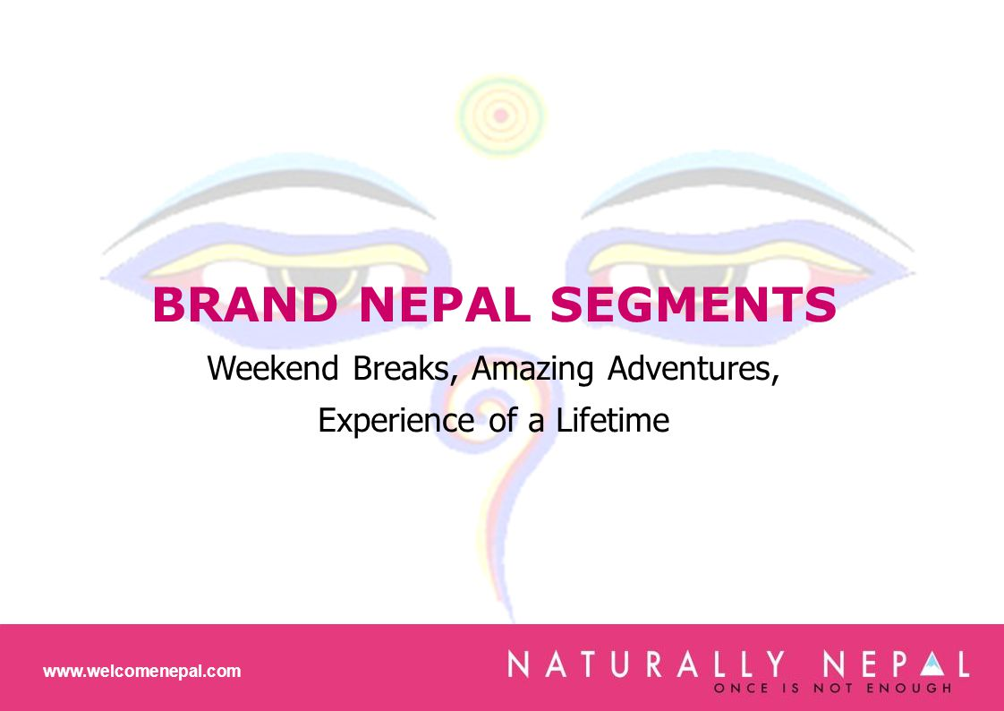 BRAND NEPAL SEGMENTS Weekend Breaks, Amazing Adventures, Experience of a Lifetime