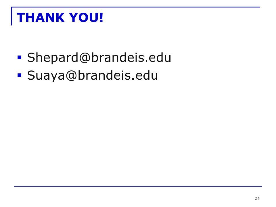 24 THANK YOU!  Shepard@brandeis.edu  Suaya@brandeis.edu