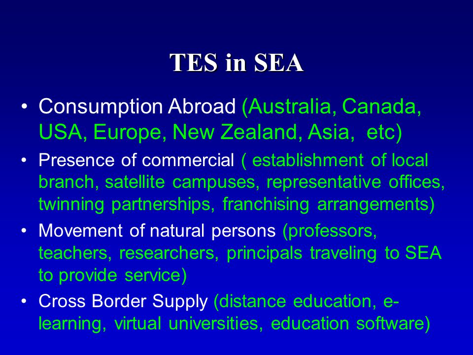 TES in SEA Consumption Abroad (Australia, Canada, USA, Europe, New Zealand, Asia, etc) Presence of commercial ( establishment of local branch, satelli