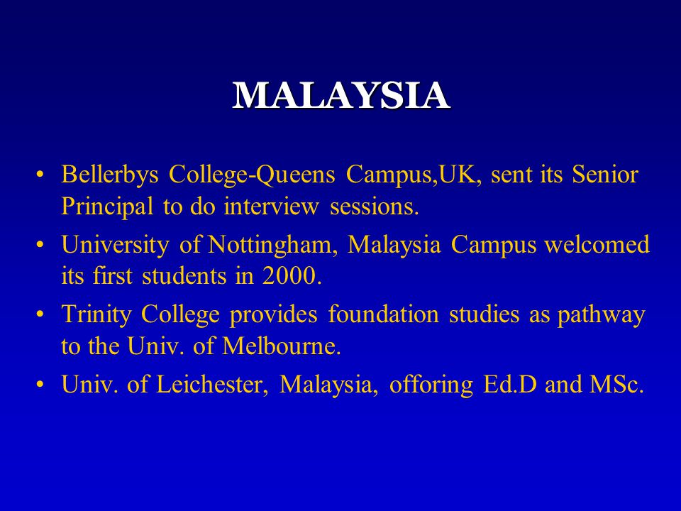 MALAYSIA Bellerbys College-Queens Campus,UK, sent its Senior Principal to do interview sessions. University of Nottingham, Malaysia Campus welcomed it