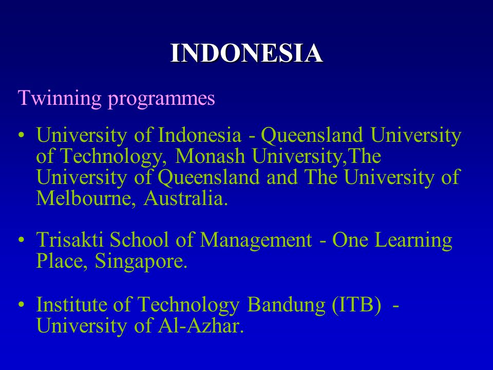 INDONESIA Twinning programmes University of Indonesia - Queensland University of Technology, Monash University,The University of Queensland and The Un