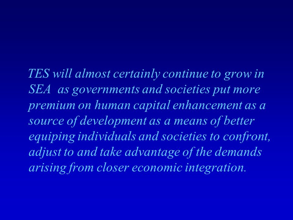 TES will almost certainly continue to grow in SEA as governments and societies put more premium on human capital enhancement as a source of developmen