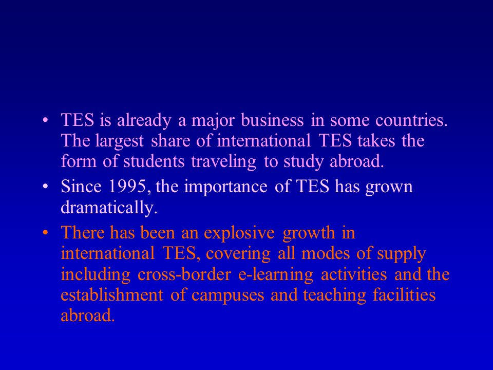 TES is already a major business in some countries. The largest share of international TES takes the form of students traveling to study abroad. Since